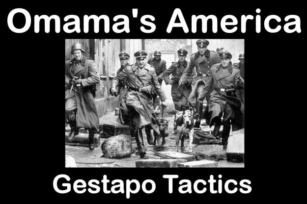 Obamas America Gestapo Tactics